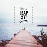 Take a leap of faith.